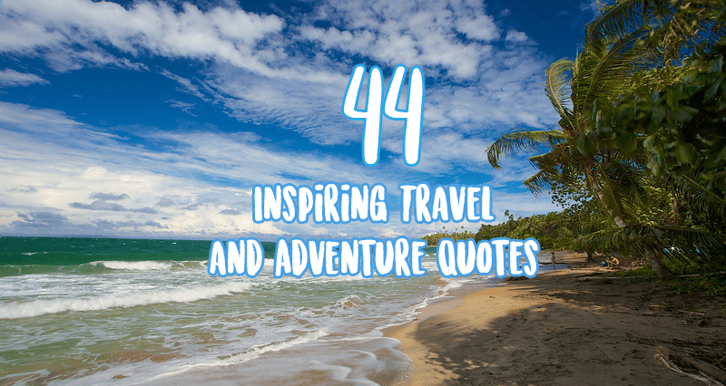 44 Inspiring Travel And Adventure Quotes