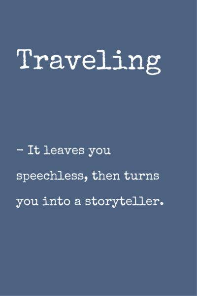 Traveling.-It-leaves-you-speechless-then-turns-you-into-a-storyteller.-Travel-quote-400x600